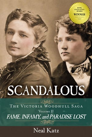 Scandalous, The Victoria Woodhull Saga, Volume 2: Fame, Infamy and Paradise Lost